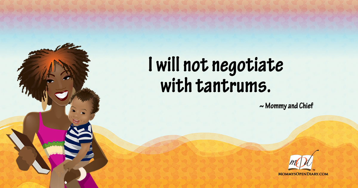 I will not negotiate with tantrums.